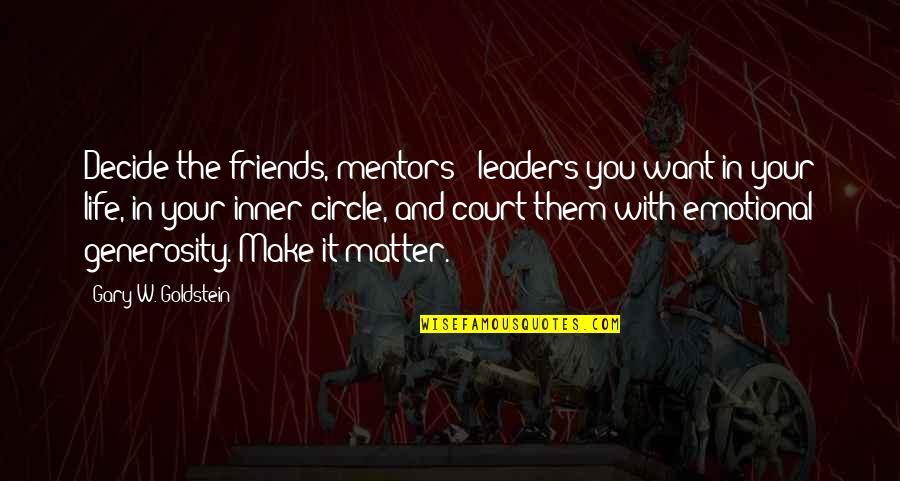 Generosity Life Quotes By Gary W. Goldstein: Decide the friends, mentors & leaders you want