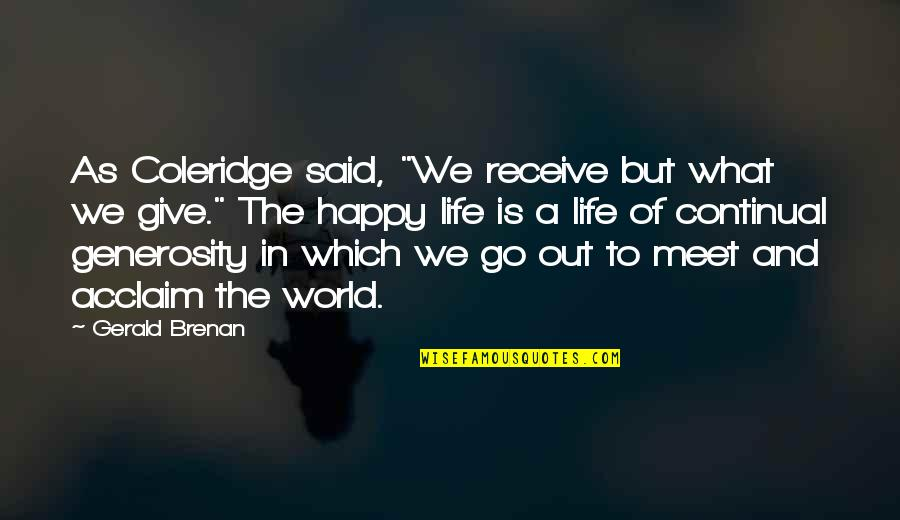 """Generosity Life Quotes By Gerald Brenan: As Coleridge said, """"We receive but what we"""