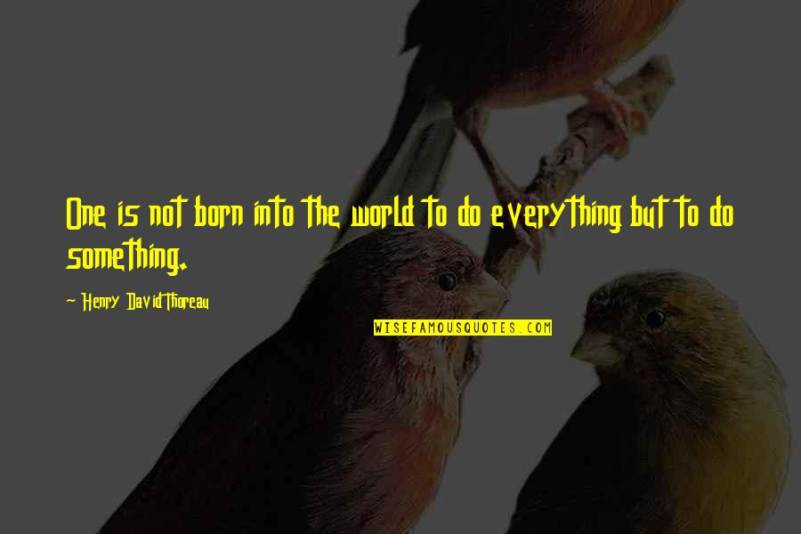 Generosity Life Quotes By Henry David Thoreau: One is not born into the world to