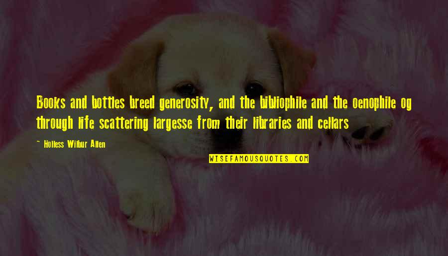 Generosity Life Quotes By Holless Wilbur Allen: Books and bottles breed generosity, and the bibliophile