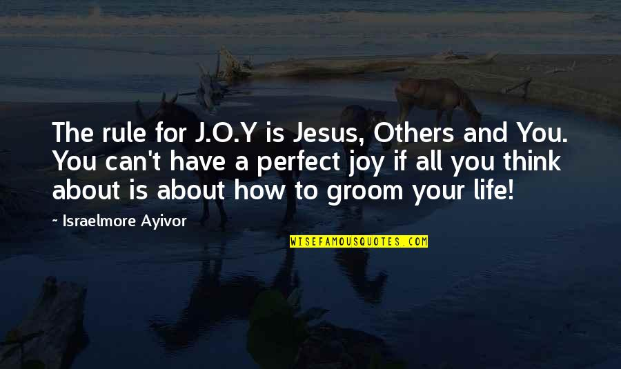 Generosity Life Quotes By Israelmore Ayivor: The rule for J.O.Y is Jesus, Others and