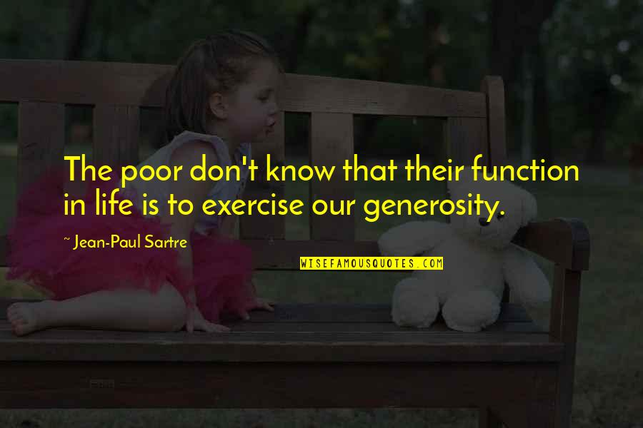 Generosity Life Quotes By Jean-Paul Sartre: The poor don't know that their function in