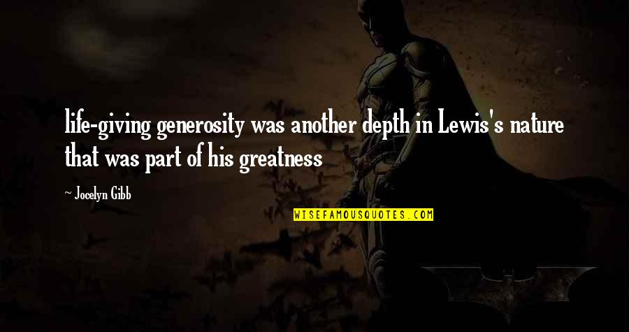 Generosity Life Quotes By Jocelyn Gibb: life-giving generosity was another depth in Lewis's nature