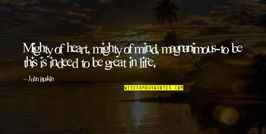 Generosity Life Quotes By John Ruskin: Mighty of heart, mighty of mind, magnanimous-to be