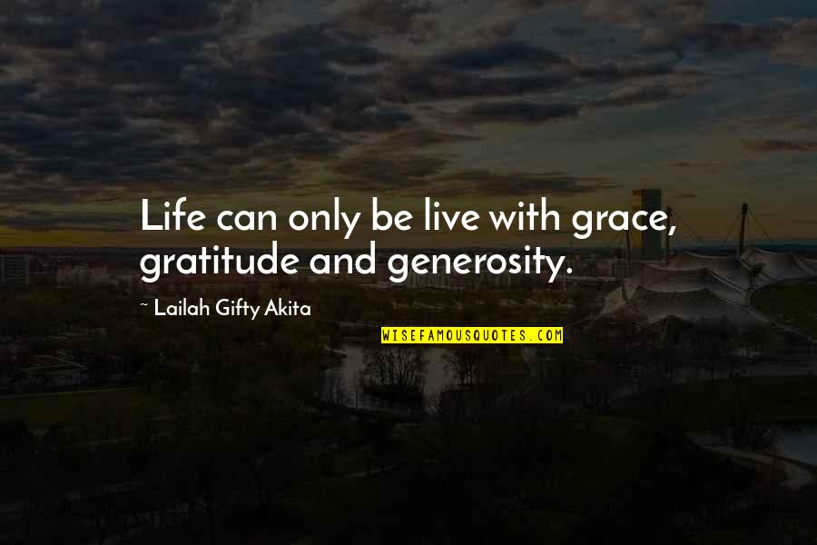 Generosity Life Quotes By Lailah Gifty Akita: Life can only be live with grace, gratitude