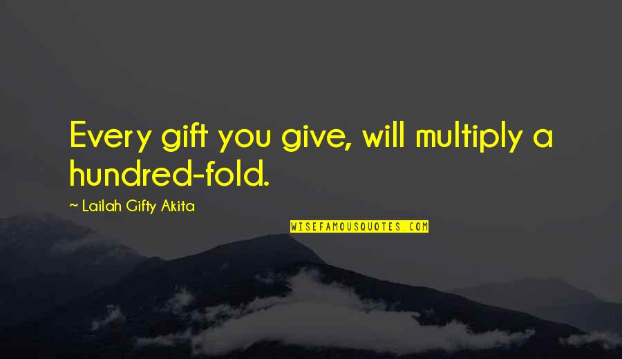 Generosity Life Quotes By Lailah Gifty Akita: Every gift you give, will multiply a hundred-fold.