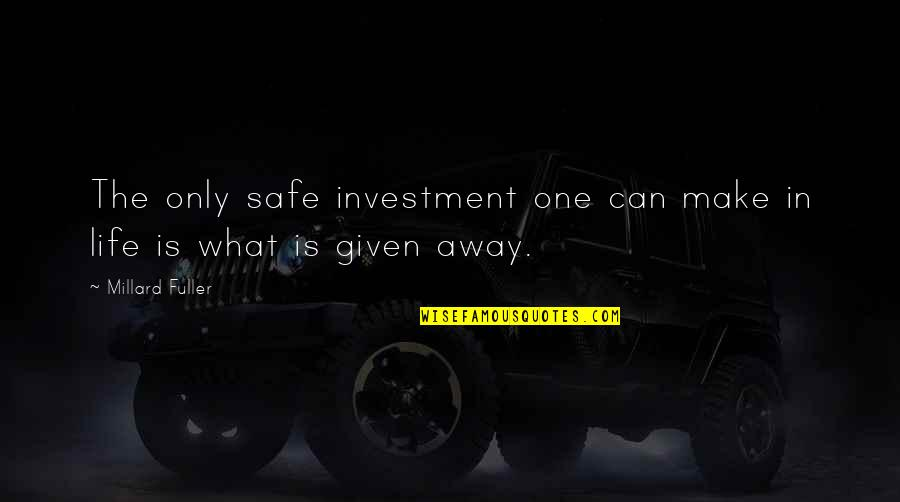 Generosity Life Quotes By Millard Fuller: The only safe investment one can make in