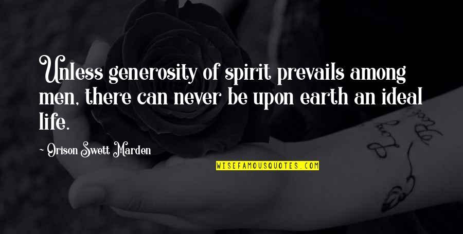 Generosity Life Quotes By Orison Swett Marden: Unless generosity of spirit prevails among men, there