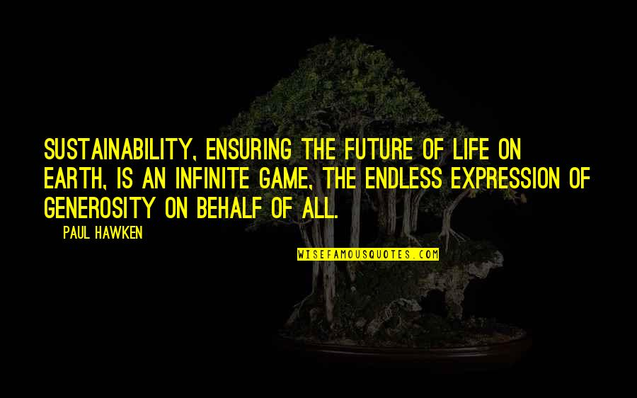 Generosity Life Quotes By Paul Hawken: Sustainability, ensuring the future of life on Earth,
