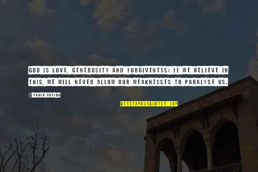 Generosity Life Quotes By Paulo Coelho: God is love, generosity and forgiveness; if we