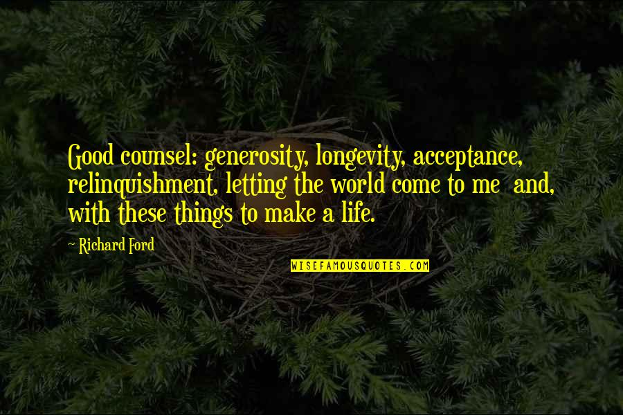 Generosity Life Quotes By Richard Ford: Good counsel: generosity, longevity, acceptance, relinquishment, letting the