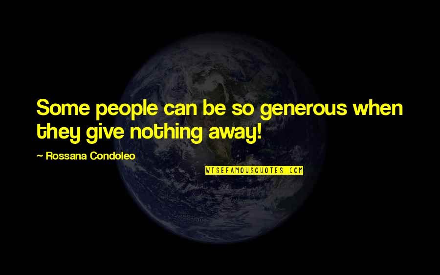 Generosity Life Quotes By Rossana Condoleo: Some people can be so generous when they