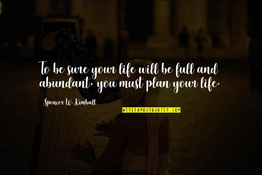 Generosity Life Quotes By Spencer W. Kimball: To be sure your life will be full