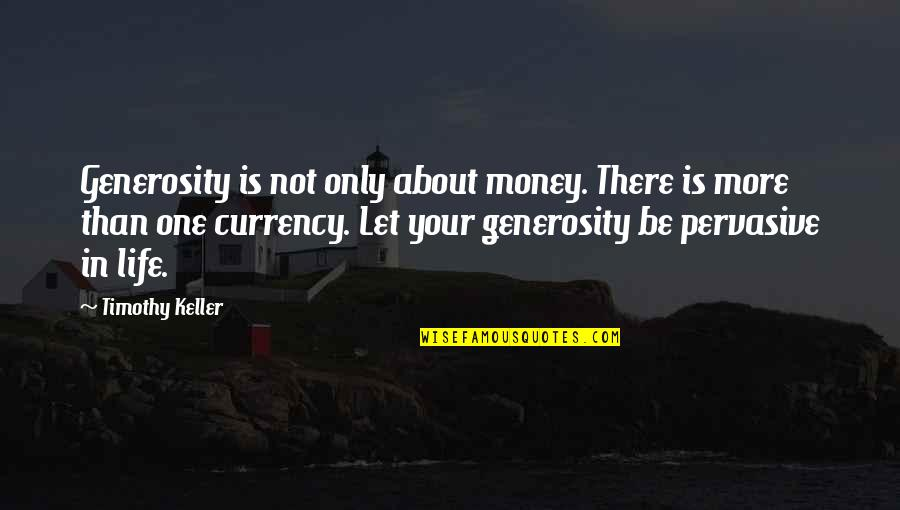 Generosity Life Quotes By Timothy Keller: Generosity is not only about money. There is