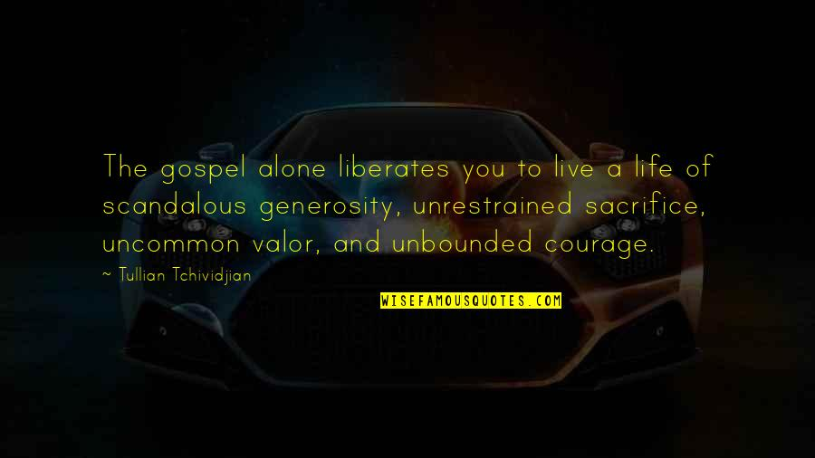 Generosity Life Quotes By Tullian Tchividjian: The gospel alone liberates you to live a