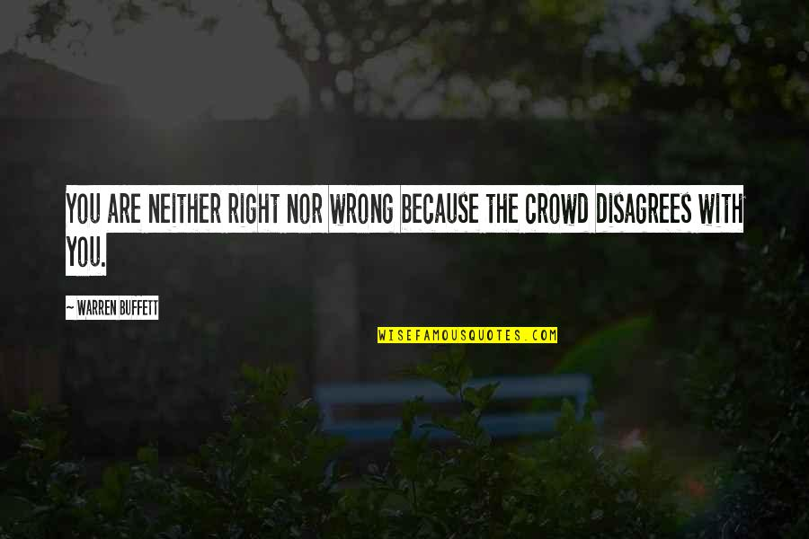 Generosity Life Quotes By Warren Buffett: You are neither right nor wrong because the
