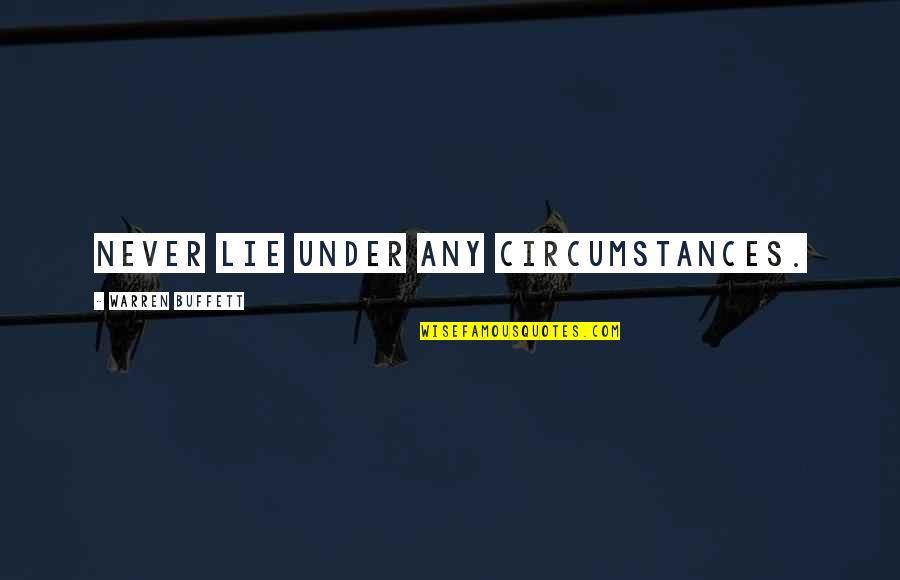 Generosity Life Quotes By Warren Buffett: Never lie under any circumstances.