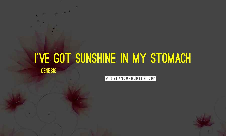 Genesis quotes: I've got sunshine in my stomach