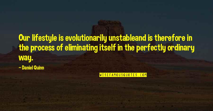Genetic Roulette Quotes By Daniel Quinn: Our lifestyle is evolutionarily unstableand is therefore in