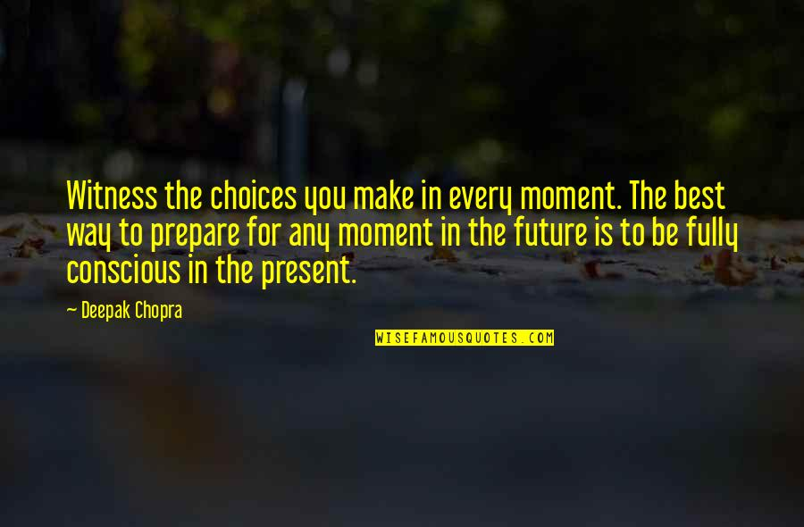 Genetic Roulette Quotes By Deepak Chopra: Witness the choices you make in every moment.