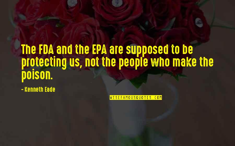 Genetically Engineered Quotes By Kenneth Eade: The FDA and the EPA are supposed to
