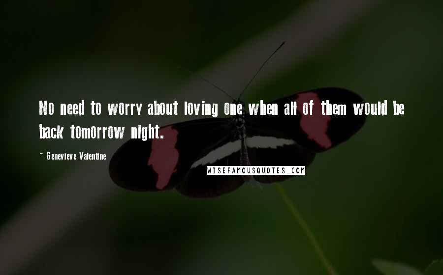 Genevieve Valentine quotes: No need to worry about loving one when all of them would be back tomorrow night.