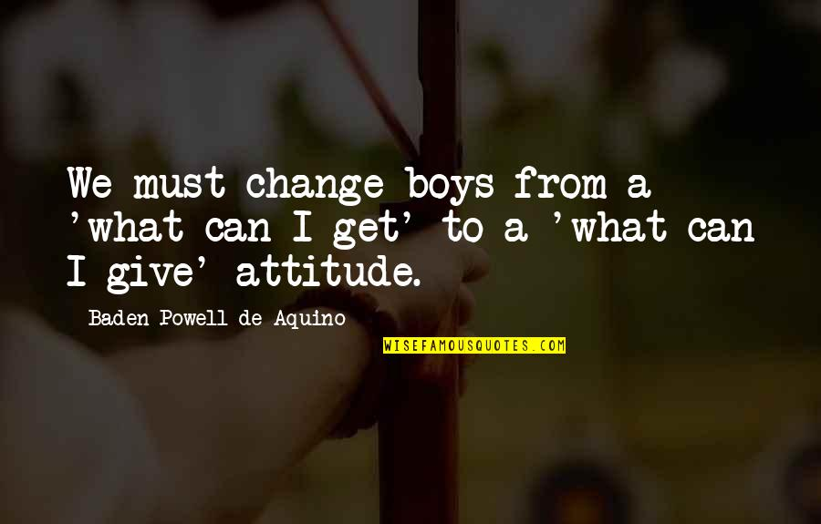 Genieva Quotes By Baden Powell De Aquino: We must change boys from a 'what can
