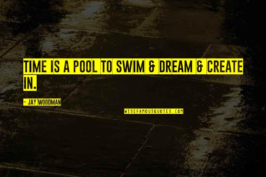 Genieva Quotes By Jay Woodman: Time is a pool to swim & dream