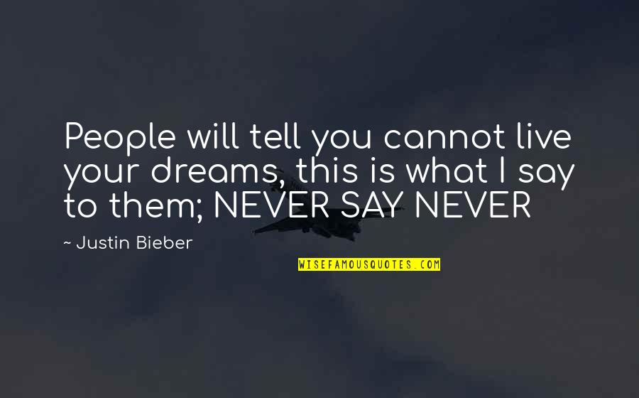 Genieva Quotes By Justin Bieber: People will tell you cannot live your dreams,