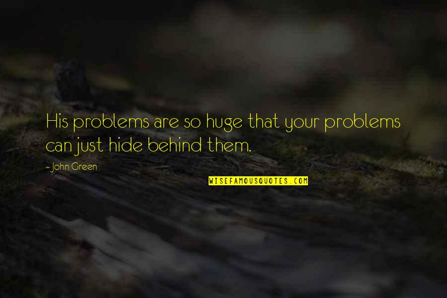 Gennaro Angiulo Quotes By John Green: His problems are so huge that your problems