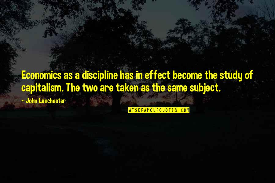 Gennaro Angiulo Quotes By John Lanchester: Economics as a discipline has in effect become