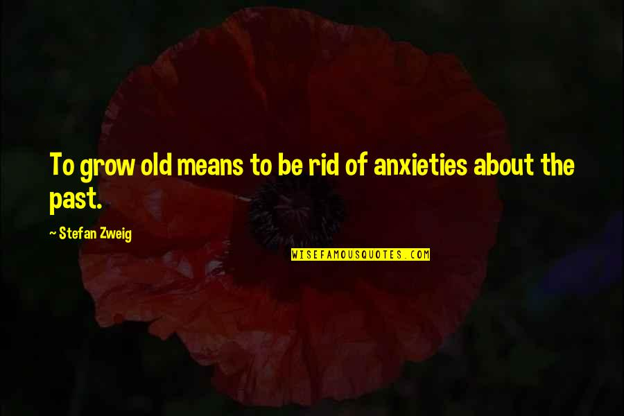 Gennaro Angiulo Quotes By Stefan Zweig: To grow old means to be rid of