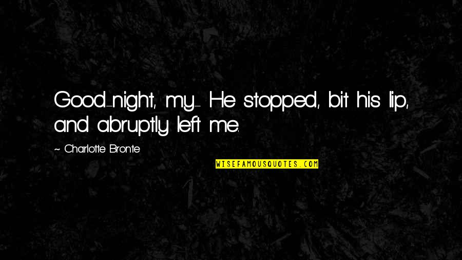 Genryusai Yamamoto Quotes By Charlotte Bronte: Good-night, my- He stopped, bit his lip, and