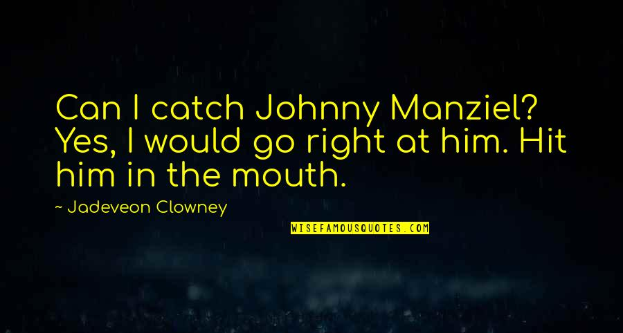 Genryusai Yamamoto Quotes By Jadeveon Clowney: Can I catch Johnny Manziel? Yes, I would
