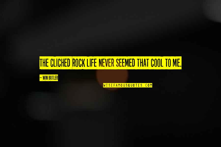 Genryusai Yamamoto Quotes By Win Butler: The cliched rock life never seemed that cool