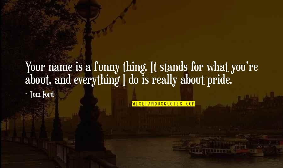 Gentleman Rules Quotes By Tom Ford: Your name is a funny thing. It stands