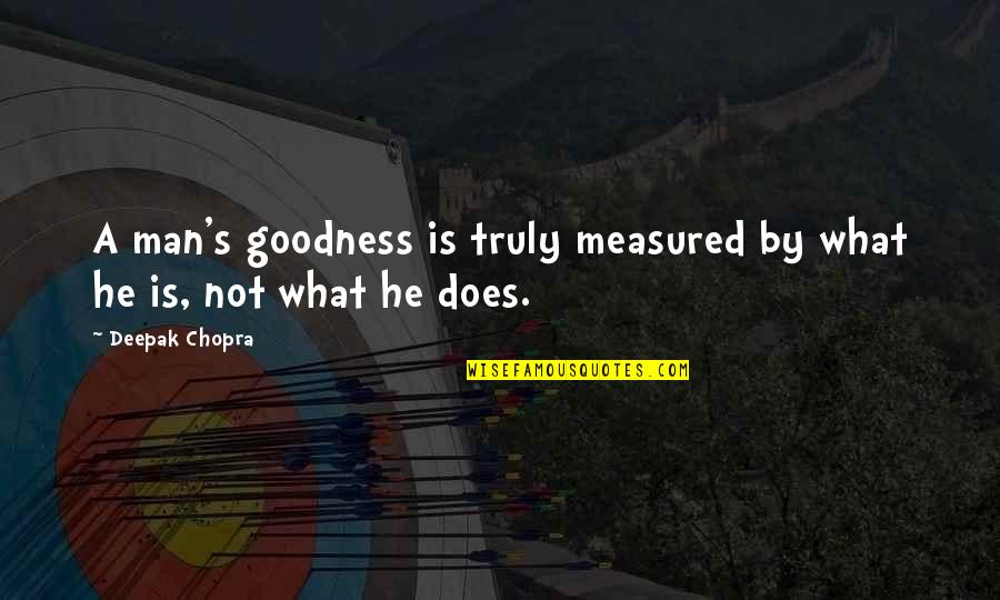 Gentleman Short Quotes By Deepak Chopra: A man's goodness is truly measured by what