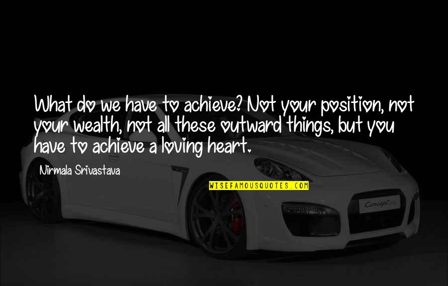 Gentleman Short Quotes By Nirmala Srivastava: What do we have to achieve? Not your