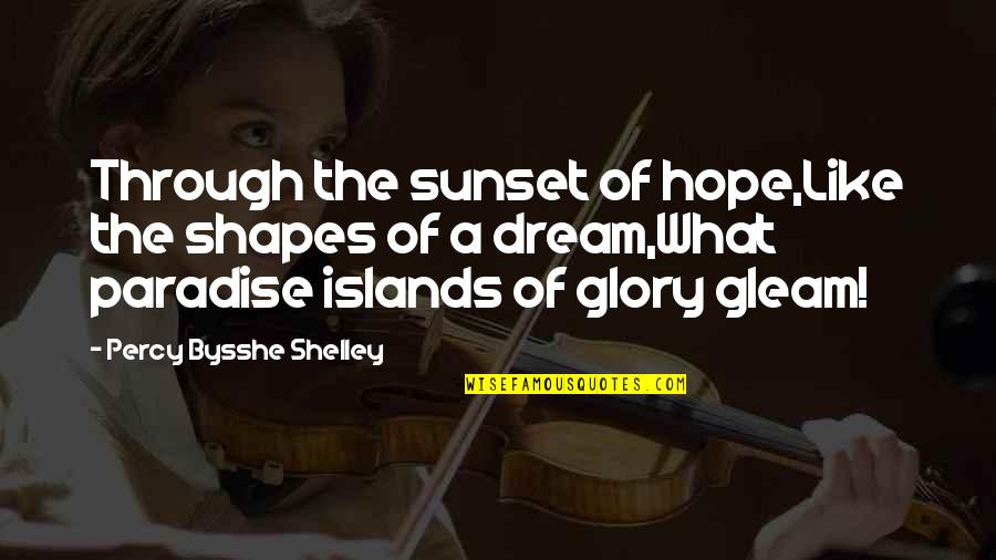 Gentleman Short Quotes By Percy Bysshe Shelley: Through the sunset of hope,Like the shapes of