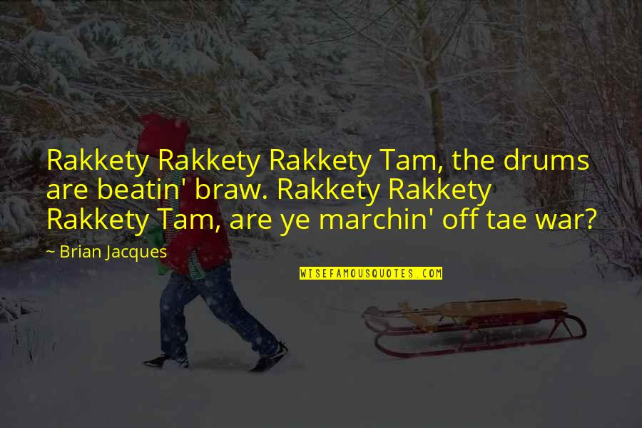 Gentlymanly Quotes By Brian Jacques: Rakkety Rakkety Rakkety Tam, the drums are beatin'