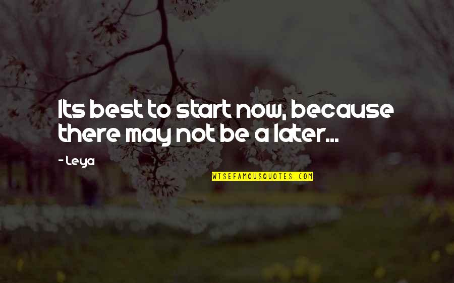 Gentlymanly Quotes By Leya: Its best to start now, because there may