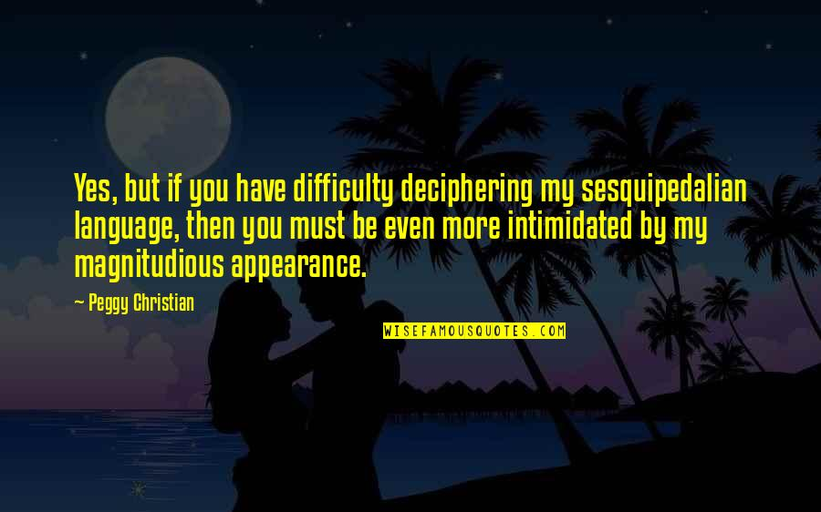 Gentlymanly Quotes By Peggy Christian: Yes, but if you have difficulty deciphering my