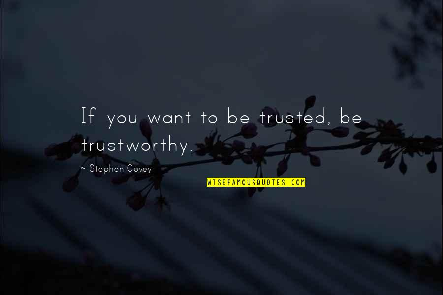 Gentlymanly Quotes By Stephen Covey: If you want to be trusted, be trustworthy.