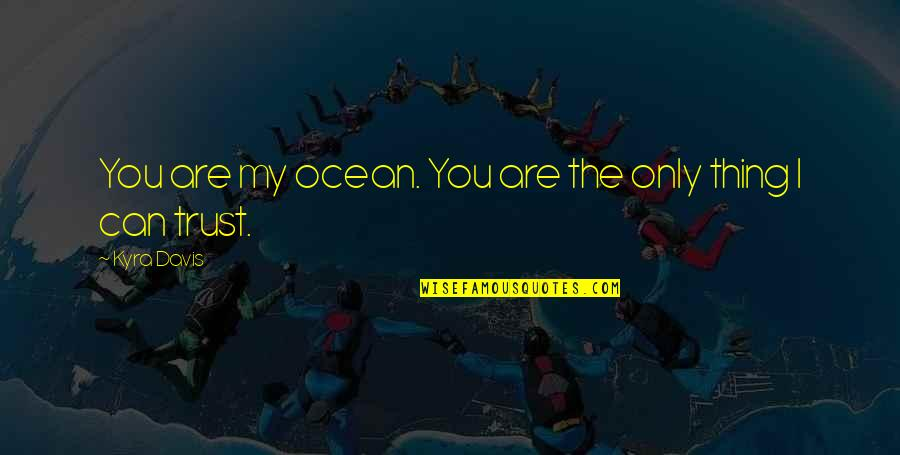 Gents Quotes By Kyra Davis: You are my ocean. You are the only