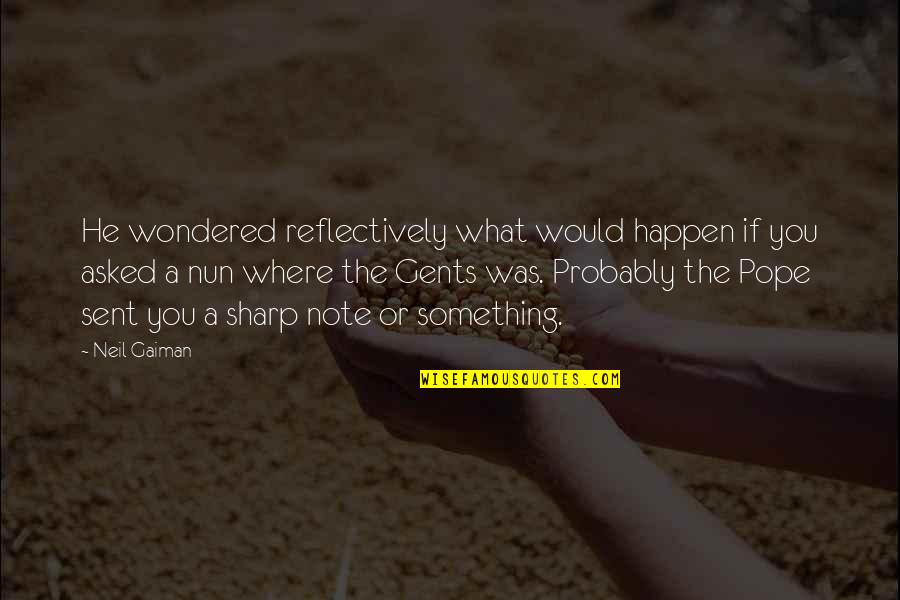 Gents Quotes By Neil Gaiman: He wondered reflectively what would happen if you