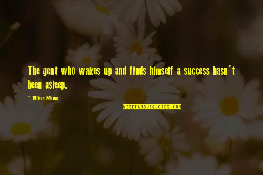 Gents Quotes By Wilson Mizner: The gent who wakes up and finds himself