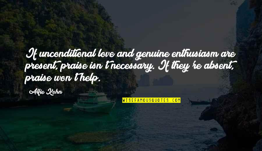Genuine Love Quotes By Alfie Kohn: If unconditional love and genuine enthusiasm are present,