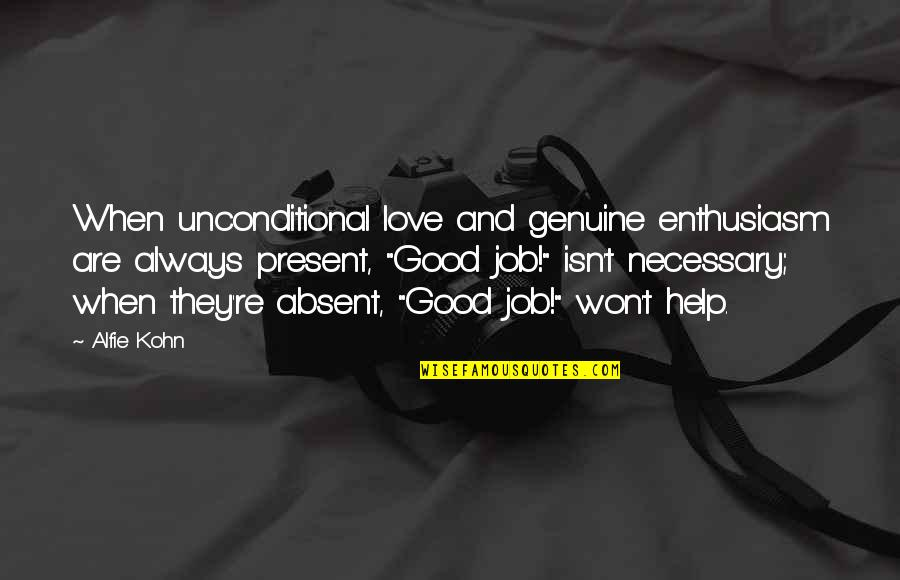 Genuine Love Quotes By Alfie Kohn: When unconditional love and genuine enthusiasm are always