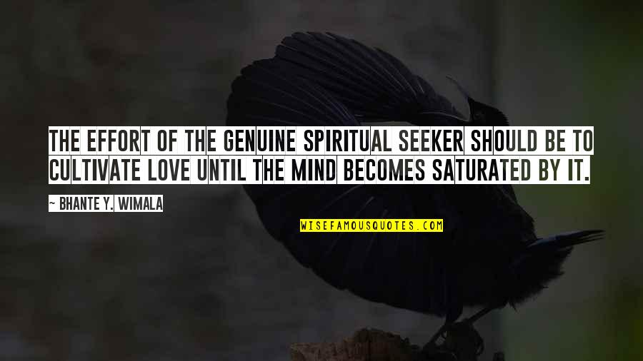 Genuine Love Quotes By Bhante Y. Wimala: The effort of the genuine spiritual seeker should