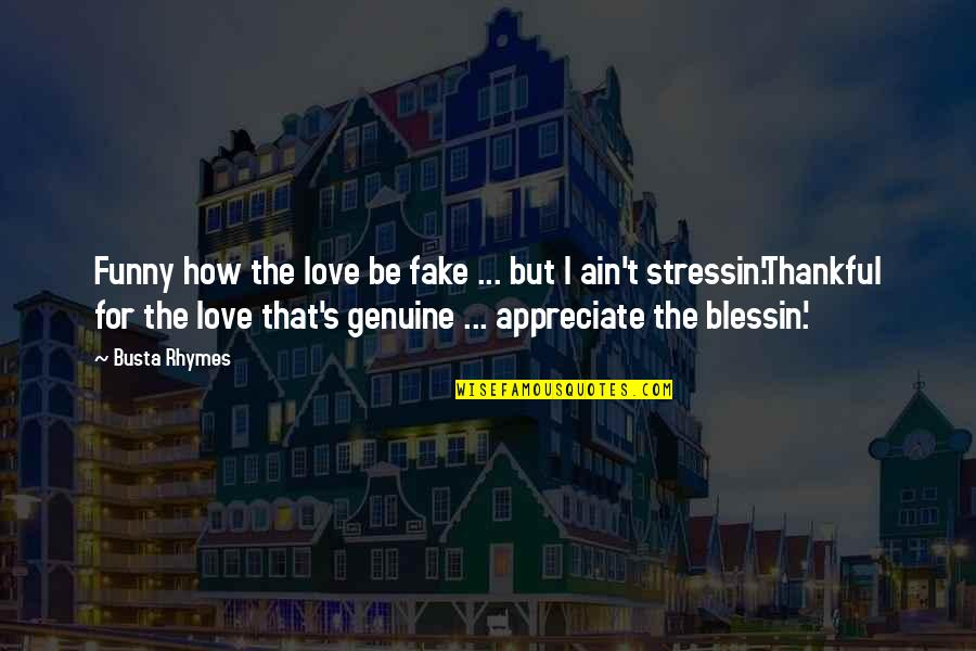 Genuine Love Quotes By Busta Rhymes: Funny how the love be fake ... but